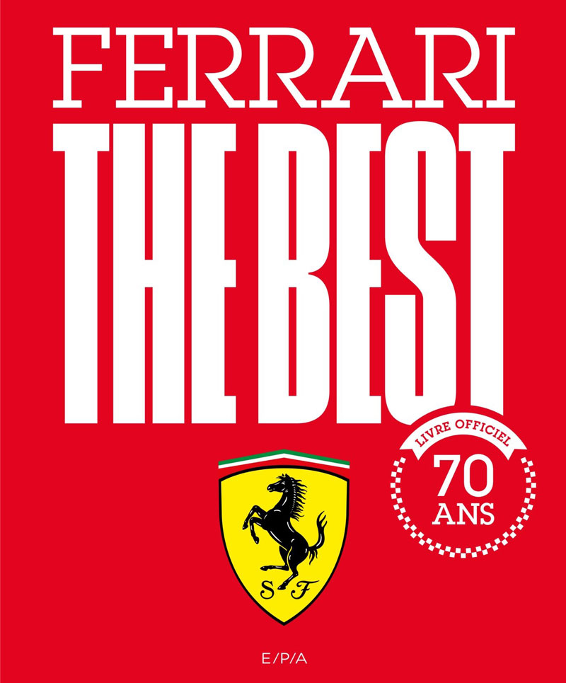 Ferrari The Best Livre Officiel 70 ans Aux Editions EPA